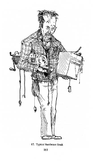 Cartoon of typical hardware freak: a gaunt balding figure clutching pieces of hardware and a box of discount components. His trousers are done up with wire.