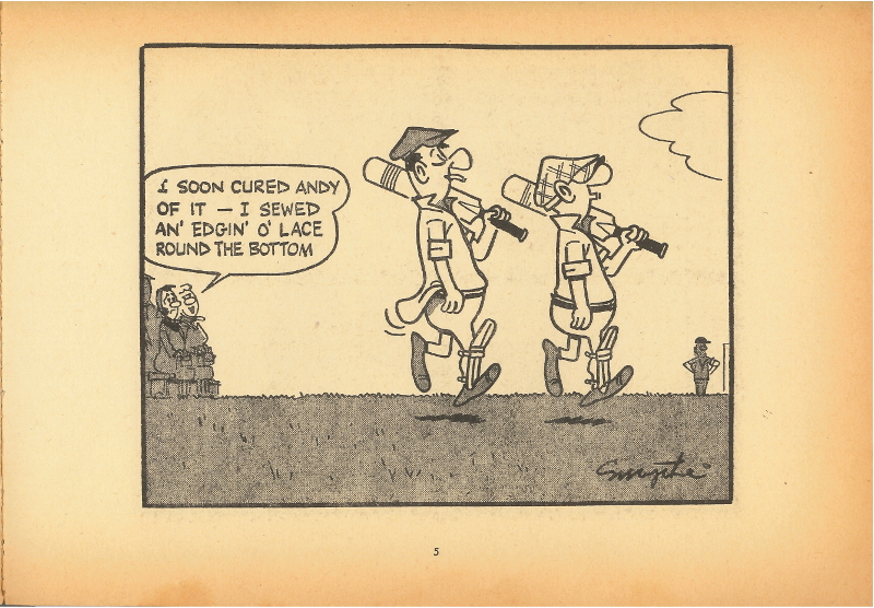 Cartoon on page 5 of the 1962 Andy Capp annual, set on a cricket pitch. Andy and another member of the team are walking side by side onto the pitch. Their wives sit watching them at the edge of the field. The other man's shirt is hanging out, but Andy's isn't. His wife is saying to the other woman, ''I soon cured Andy of it — I sewed an edgin' o' lace round the bottom''.