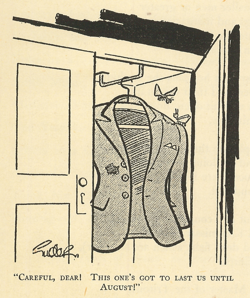 Cartoon from the Pick of Punch for 1942. Two clothes moths are on a jacket hanging in a wardrobe. It has holes in. One moth says to the other 'Careful, dear! This one's got to last us until August!