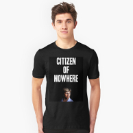 Man wearing a T-shirt with the legend 'CITIZEN OF NOWHERE'. The shirt is black, with the legend in white and Theresa May's face under it.